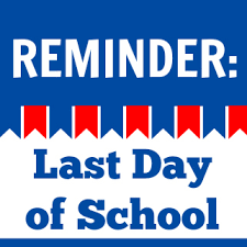 CHANGE IN LAST DAY FOR 2018-2019 SCHOOL YEAR